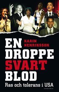http://www.adlibris.com/se/product.aspx?isbn=9173434639 | Titel: En droppe svart blod : Ras och tolerans i USA - Författare: Karin Henriksson - ISBN: 9173434639 - Pris: 204 kr