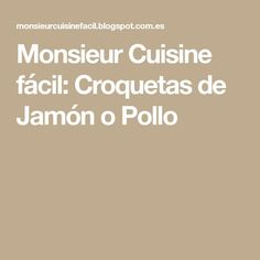 Monsieur Cuisine fácil: Croquetas de Jamón o Pollo Recetas Monsieur Cuisine Plus, Tapas, Blog, Recipes, Primers, Aprons, Silver, Cooking Recipes, Kitchens