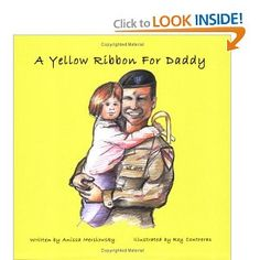A YELLOW RIBBON FOR DADDY - Book for military children going through a deployment. It asks the question from a child's perspective why their daddy has gone to fight and protect other children and families. It answers in an easy to read and rhyming format. Ages 4-8 www.operationwearehere.com/booklists.html