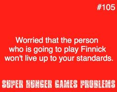 admit it, you worry about this too! | of course, now that Sam Claflin has been casted and the film's been shot, my hopes have gone up/// ***Never mind, he was the perfect Finnick! Catching Fire was AMAZING***