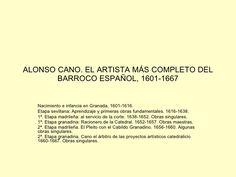 ALONSO CANO. EL ARTISTA MÁS COMPLETO DEL BARROCO ESPAÑOL, 1601-1667 Nacimiento e infancia en Granada, 1601-1616.   Etapa s...