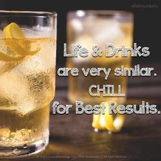 Life & Drinks are very similar. CHILL for Best Results.  Chill out with www.allaboutdaru.com to know your booze keenly.  ‪#‎StirringTheSpirits‬ ‪#‎DrinkResponsibly‬