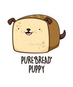 """Pure'bread' Puppy Animal Pun"" by punnybone Cute Food Drawings, Cool Art Drawings, Kawaii Drawings, Kawaii Doodles, Cute Doodles, Kawaii Art, Funny Food Puns, Funny Puns For Kids, Cute Puns"