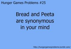 After I read the books, I ate a piece of bread, just to act like I was in the book...  ...Yeah, thats why this board is called my hunger game **obsessions**