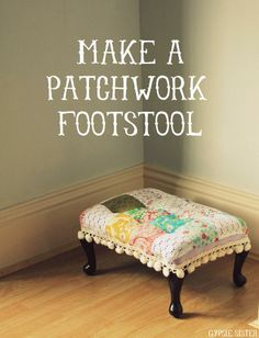 Make a Patchwork Footstool via gypsie sister