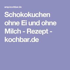 Schokokuchen ohne Ei und ohne Milch - Rezept - kochbar.de
