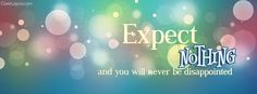 Expect Nothing and You Will Never Be Disappointed Facebook Cover coverlayout.com