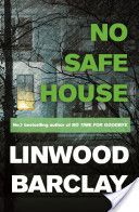 No Safe House by Linwood Barclay. Terry is just trying to keep his family together. And the entire town is reeling from the senseless murder of two elderly locals. But when Grace foolishly follows her delinquent boyfriend into a strange house, the Archers must do more than stay together. They must stay alive. Because now they have all been unwillingly drawn into the shadowy depths of their seemingly idyllic hometown.