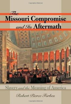 Books: The Missouri Compromise and Its Aftermath: Slavery and the Meaning of America (Hardcover) by Robert Pierce Forbes (Author) Missouri Compromise, James Monroe, University Of North Carolina, Interesting History, History Books, Book Club Books, Civilization, American History, Behind The Scenes