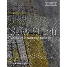 Booktopia has Slow Stitch, Mindful and Contemplative Textile Art by Claire Wellesley-Smith. Buy a discounted Hardcover of Slow Stitch online from Australia's leading online bookstore. Sashiko Embroidery, Japanese Embroidery, Embroidery Applique, Shibori, Fabric Art, Fabric Crafts, Boro Stitching, Visible Mending, Stitch Book