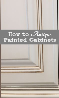 How to Antique Painted Cabinets: This is an easy way to completely transform the look of cabinets. The technique looks softer and far more refined than plain paint, providing an elegant backdrop for other furnishings. www.mamasmiracle.com