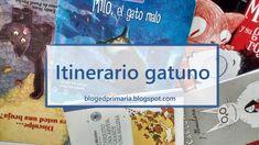 Itinerario de lecturas sobre gatos. Libros con gatos. Cuentos, poesías, historietas. Blog, Ideas, Classroom, Short Stories, Literature