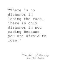 The Art of Racing in the Rain by Garth Stein one of my fav quotes from my very fav book.