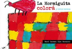 La hormiguita colorá : y otros versos / Mari Carmen Díez Navarro : [ilustraciones, Alumnos de la Escuela Infantil Aire Lliure-Aire Libre] (2013)