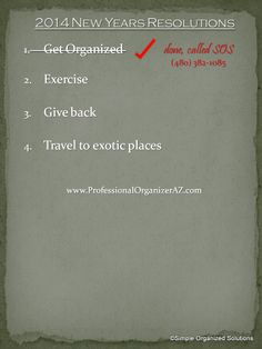 This is the year to #GetOrganized #2014Resolutions. If you are sick and tired of the overwhelm, visit www.ProfessionalOrganizerAZ.com.