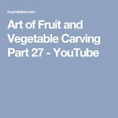 Art of Fruit and Vegetable Carving Part 27 - YouTube