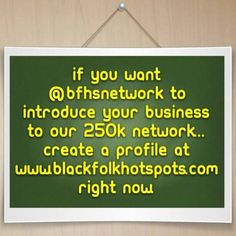 If you want Black Folk Hot Spots to introduce your business to our 250k network...