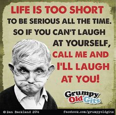 Ringing you now Grumpy Old Gits! Aunty Acid, Days Like This, Laugh At Yourself, Life Is Short, Call Me, Einstein, Joker, Lol, Thoughts
