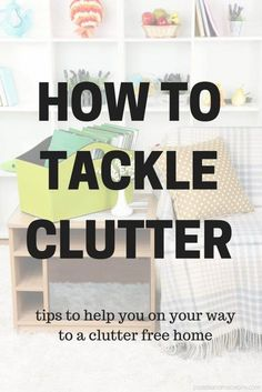 Decluttering the home can be a huge problem for most. So if you want to know How To Tackle Clutter in your home, then these practical tips will help!