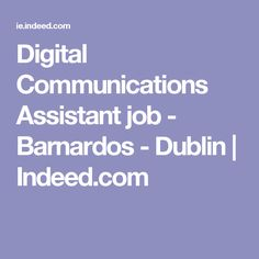 Digital Communications Assistant job - Barnardos - Dublin | Indeed.com Assistant Jobs, Saint Charles, Dublin, Student, Digital, College Students