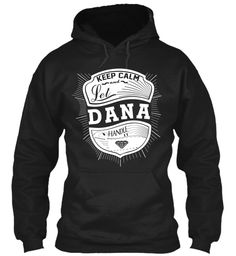 Keep Calm And Let Dana Handle It Black Sweatshirt Front