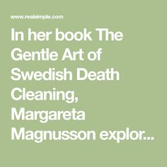 In her book The Gentle Art of Swedish Death Cleaning, Margareta Magnusson explores the latest organizing trend and how to declutter your home and life