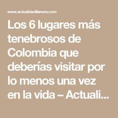Los 6 lugares más tenebrosos de Colombia que deberías visitar por lo menos una vez en la vida – Actualidad Llanera