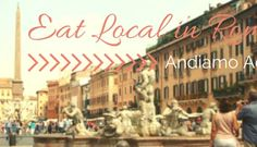 Eat Local in Rome | Our Guide to Eating and Drinking Locally in the Eternal City