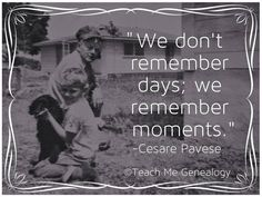 We Don't Remember Days; We Remember Moments ~ Teach Me Genealogy Genealogy Quotes, Family Genealogy, Genealogy Chart, Bob Marley, Family History Quotes, Remember Day, Family Memories, About Me Blog, Inspirational Quotes