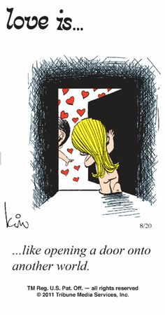 love is... like opening a door into a whole other world...