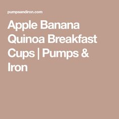 Apple Banana Quinoa Breakfast Cups | Pumps & Iron