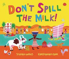 Don't Spill the Milk! by Stephen Davies and Christopher Corr (illus). Set in Niger, West Africa.| IndieBound