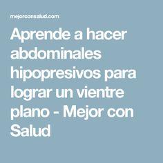 Aprende a hacer abdominales hipopresivos para lograr un vientre plano - Mejor con Salud