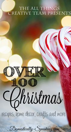 Over 100 Christmas Crafts, Home Decor, Recipes and More from the All Things Creative Team