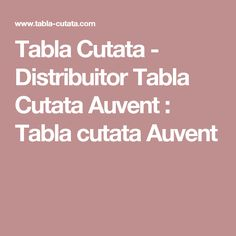 Tabla Cutata - Distribuitor Tabla Cutata Auvent : Tabla cutata Auvent