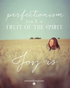 """""""Perfectionism is not a fruit of the Spirit.Joy is"""" ~Ann Voskamp Faith Quotes, Bible Quotes, Joy Quotes, Happiness Quotes, Quotable Quotes, Finding Happiness, Friend Quotes, Great Quotes, Inspirational Quotes"""