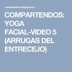 COMPARTENDOS: YOGA FACIAL-VIDEO 5 (ARRUGAS DEL ENTRECEJO)