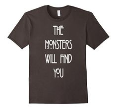 THE MONSTERS WILL FIND YOU T-SHIRT, http://www.amazon.com/dp/B01J2WBRJO/ref=cm_sw_r_pi_s_awdm_VklMxb1ZNXPX4 #T-Shirtmonsters #monsters #monsterstshirt #halloween #suspense #morning #find #will