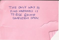 the only way to find happiness is to risk being completely open.
