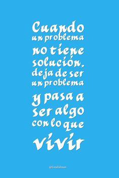 """""""Cuando un #Problema no tiene solución, deja de ser un problema y pasa a ser algo con lo que #Vivir"""". @candidman #Frases #Motivacion"""