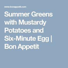 Summer Greens with Mustardy Potatoes and Six-Minute Egg   Bon Appetit