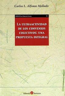 La ultraactividad de los convenios colectivos : una propuesta integral / Carlos L. Alfonso Mellado. - 2015