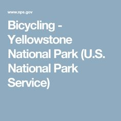Bicycling - Yellowstone National Park (U.S. National Park Service)
