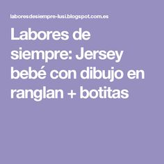 Labores de siempre: Jersey bebé con dibujo en ranglan + botitas Knitting For Kids, Knitting Projects, Baby Knitting, Knitted Baby, Baby Cardigan Knitting Pattern, Knitting Patterns, Baby Sweaters, Knit Crochet, Blog
