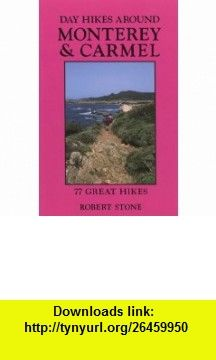 Day Hikes Around Monterey and Carmel 77 Great Hikes (9781573420365) Robert Stone , ISBN-10: 1573420360  , ISBN-13: 978-1573420365 ,  , tutorials , pdf , ebook , torrent , downloads , rapidshare , filesonic , hotfile , megaupload , fileserve