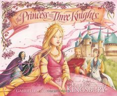 The Princess and the Three Knights: Karen Kingsbury, Gabrielle Grimard: 9780310716419: Amazon.com: Books {such a beautiful book, beautiful illustrations, beautiful story from a Christian perspective, and biblical truth}