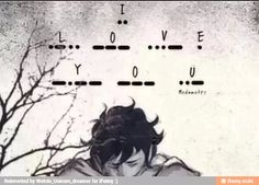 """So sad... Ok I dare everyone to learn """"I love you"""" in morse code!<--- I did this before I even finished lost hero!<--- Same."""