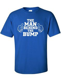 The Man Behind The Bump Maternity Dad Baby Shower Father Daddy Shirt Printed T-Shirt Tee Shirt T Mens Ladies Womens Youth Kids Funny ML-147
