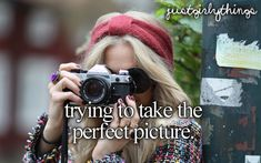 trying to take the perfect picture