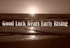 Best of Luck Quotes - Good luck beats early rising. Life Happens, Shit Happens, Wish You Luck, Irish Proverbs, Do You Believe, Good Luck, Landscape, Advice, Outdoor